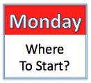 Monday Where to Start?